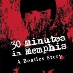 30 Minutes in Memphis: A Beatles Story by Paul Ferrante